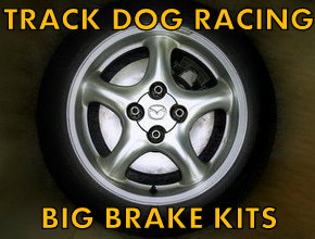Track Dog Racing Big Brake Kit for Mazda Miata MX5